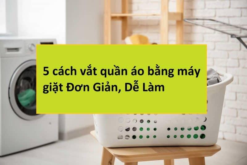 cach vat quan ao bang may giat4 1 Gia Dụng Đức Sài Gòn
