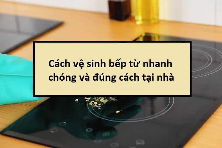 Cách vệ sinh bếp từ nhanh chóng và đúng cách tại nhà