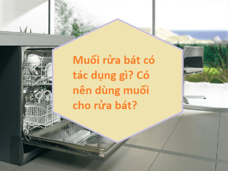 Muối rửa bát có tác dụng gì? Có nên dùng muối cho rửa bát?